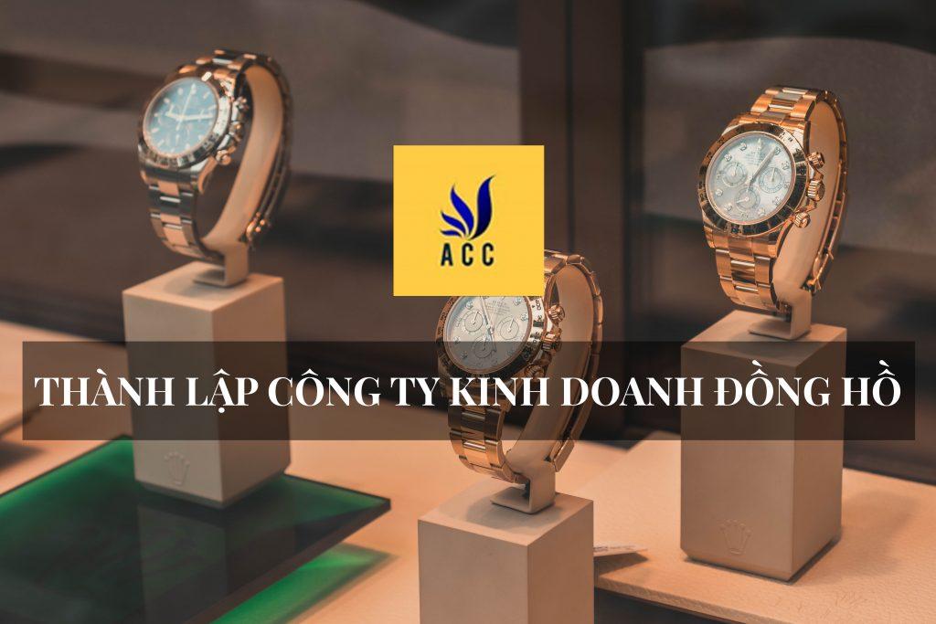 Thủ tục thành lập công ty kinh doanh đồng hồ theo quy định của pháp luật hiện hành 2019