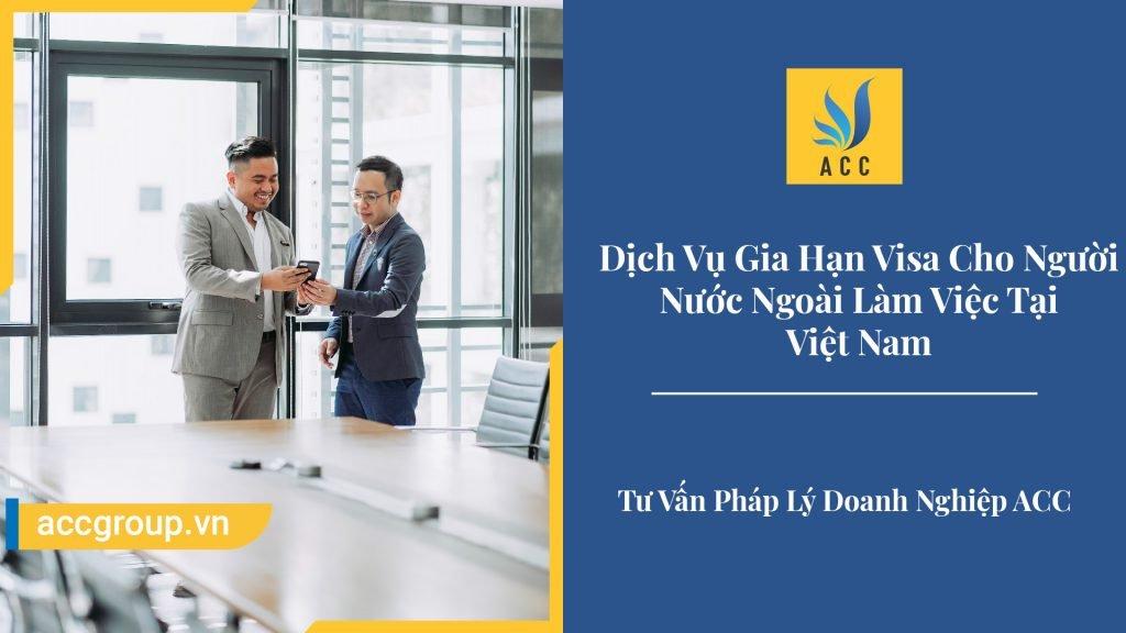Dịch Vụ Gia Hạn Visa Cho Người Nước Ngoài Làm Việc Tại Việt Nam.