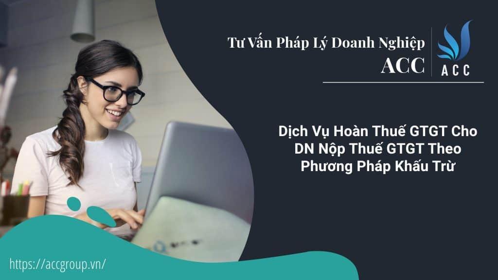 Dịch Vụ Hoàn Thuế GTGT Cho DN Nộp Thuế GTGT Theo Phương Pháp Khấu Trừ