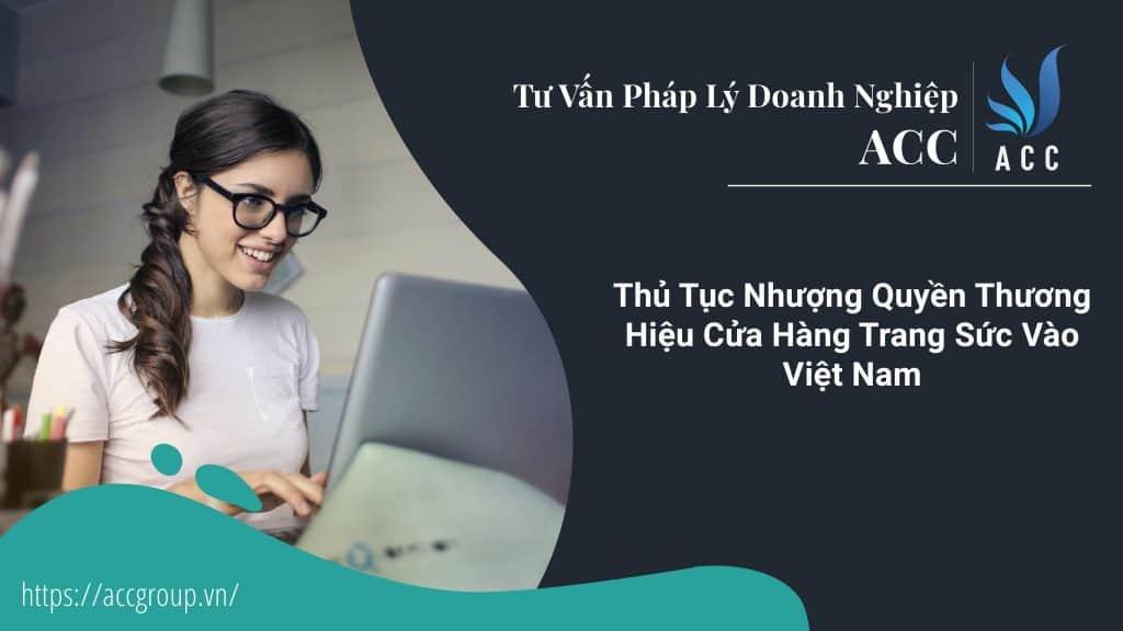 Thủ Tục Nhượng Quyền Thương Hiệu Cửa Hàng Trang Sức Vào Việt Nam